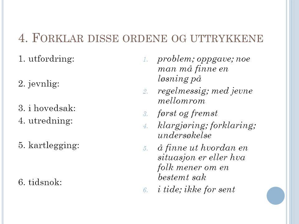 4.F ORKLAR DISSE ORDENE OG UTTRYKKENE 1. utfordring: 2.