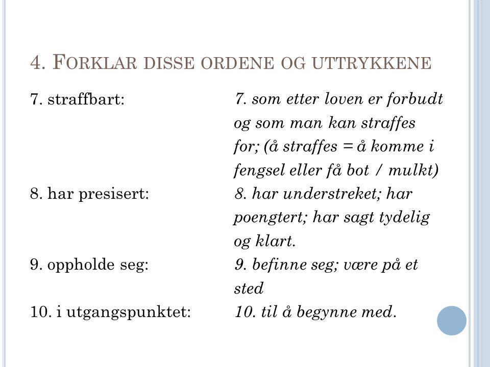 4.F ORKLAR DISSE ORDENE OG UTTRYKKENE 7. straffbart: 8.