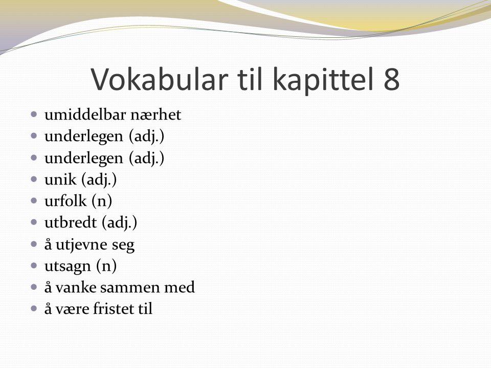 Vokabular til kapittel 8 umiddelbar nærhet underlegen (adj.) unik (adj.) urfolk (n) utbredt (adj.) å utjevne seg utsagn (n) å vanke sammen med å være