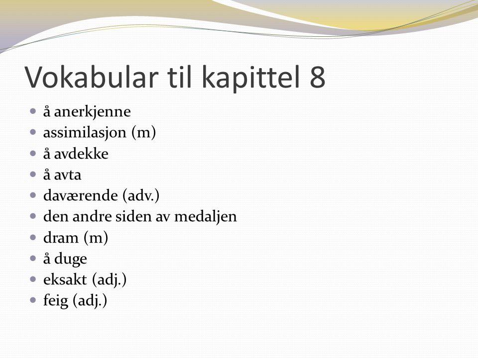 Vokabular til kapittel 8 å anerkjenne assimilasjon (m) å avdekke å avta daværende (adv.) den andre siden av medaljen dram (m) å duge eksakt (adj.) fei