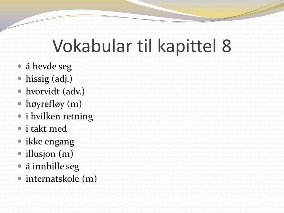 Vokabular til kapittel 8 å hevde seg hissig (adj.) hvorvidt (adv.) høyrefløy (m) i hvilken retning i takt med ikke engang illusjon (m) å innbille seg