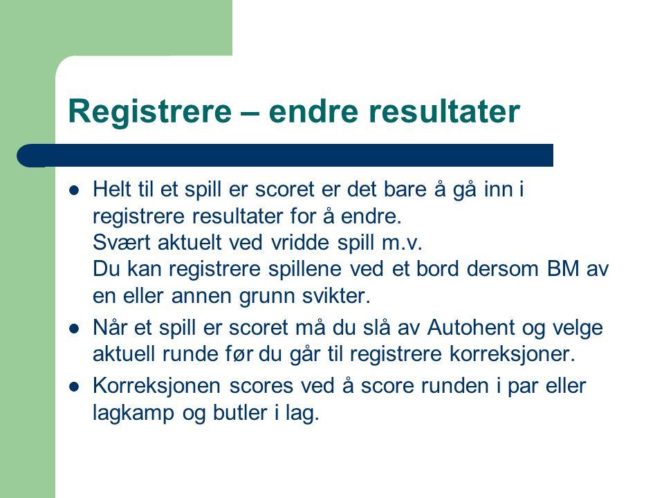 Registrere – endre resultater Helt til et spill er scoret er det bare å gå inn i registrere resultater for å endre.