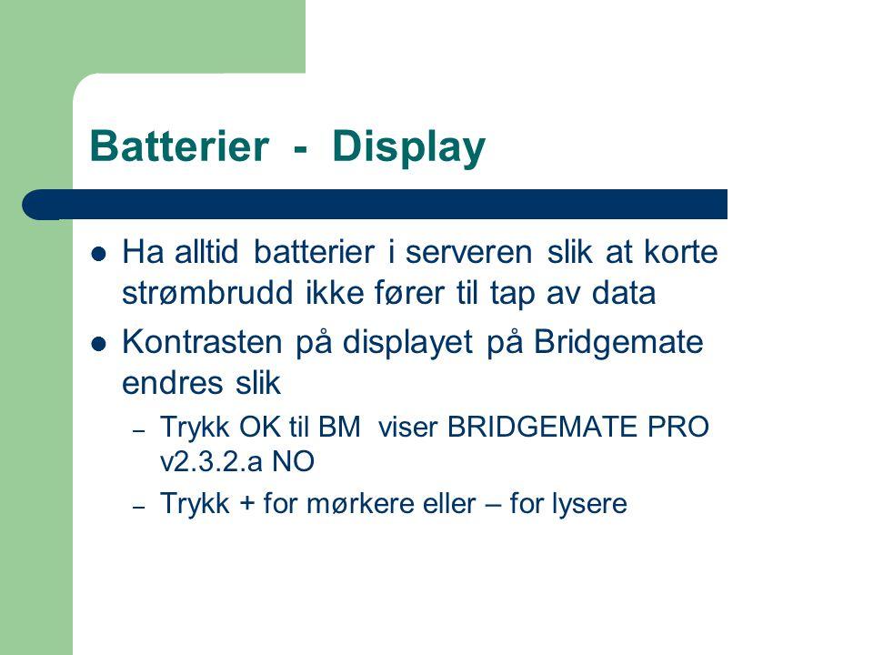 Batterier - Display Ha alltid batterier i serveren slik at korte strømbrudd ikke fører til tap av data Kontrasten på displayet på Bridgemate endres slik – Trykk OK til BM viser BRIDGEMATE PRO v2.3.2.a NO – Trykk + for mørkere eller – for lysere