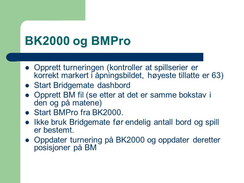 BK2000 og BMPro Opprett turneringen (kontroller at spillserier er korrekt markert i åpningsbildet, høyeste tillatte er 63) Start Bridgemate dashbord Opprett BM fil (se etter at det er samme bokstav i den og på matene) Start BMPro fra BK2000.