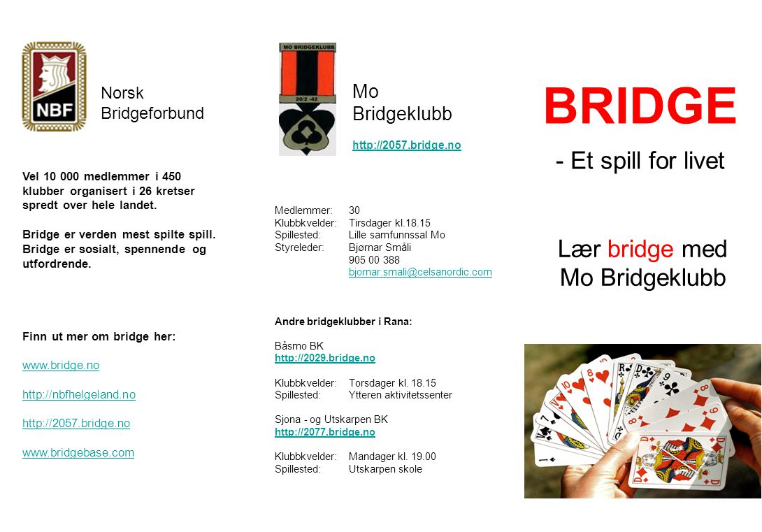 BRIDGE - Et spill for livet Lær bridge med Mo Bridgeklubb Mo Bridgeklubb http://2057.bridge.no Medlemmer:30 Klubbkvelder:Tirsdager kl.18.15 Spillested