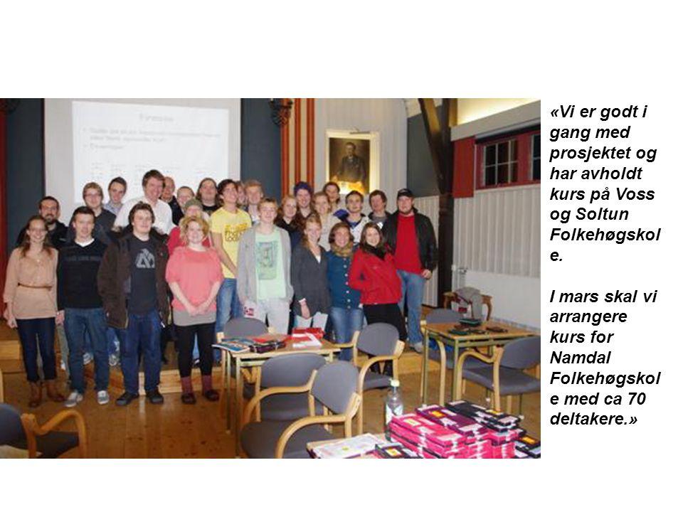 «Vi er godt i gang med prosjektet og har avholdt kurs på Voss og Soltun Folkehøgskol e. I mars skal vi arrangere kurs for Namdal Folkehøgskol e med ca