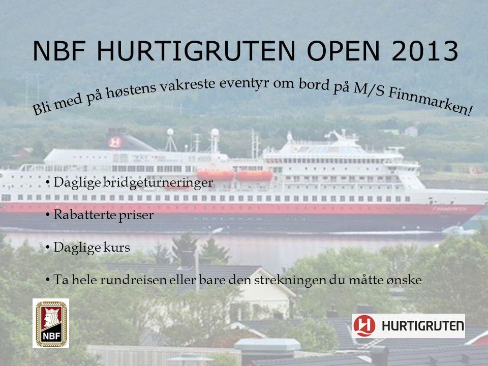 NBF HURTIGRUTEN OPEN 2013 Daglige bridgeturneringer Rabatterte priser Daglige kurs Ta hele rundreisen eller bare den strekningen du måtte ønske