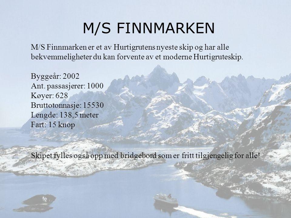 M/S FINNMARKEN M/S Finnmarken er et av Hurtigrutens nyeste skip og har alle bekvemmeligheter du kan forvente av et moderne Hurtigruteskip.