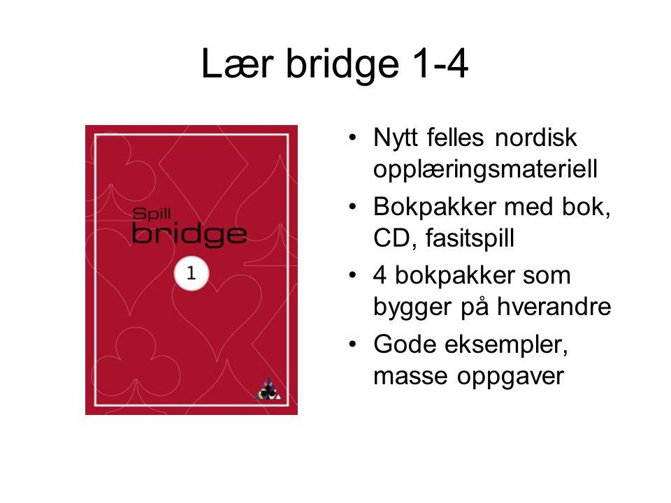 Lær bridge 1-4 Nytt felles nordisk opplæringsmateriell Bokpakker med bok, CD, fasitspill 4 bokpakker som bygger på hverandre Gode eksempler, masse opp