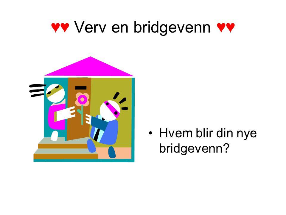 ♥♥ Verv en bridgevenn ♥♥ Hvem blir din nye bridgevenn?