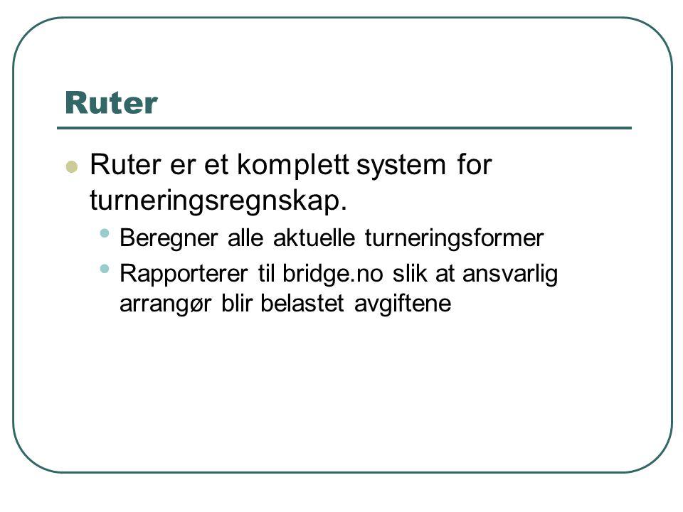 Ruter Ruter er et komplett system for turneringsregnskap. Beregner alle aktuelle turneringsformer Rapporterer til bridge.no slik at ansvarlig arrangør