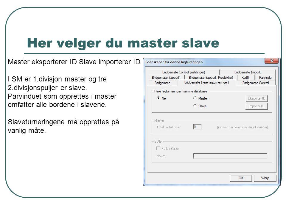 Her velger du master slave Master eksporterer ID Slave importerer ID I SM er 1.divisjon master og tre 2.divisjonspuljer er slave. Parvinduet som oppre