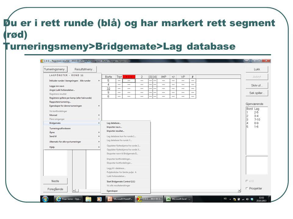 Du er i rett runde (blå) og har markert rett segment (rød) Turneringsmeny>Bridgemate>Lag database