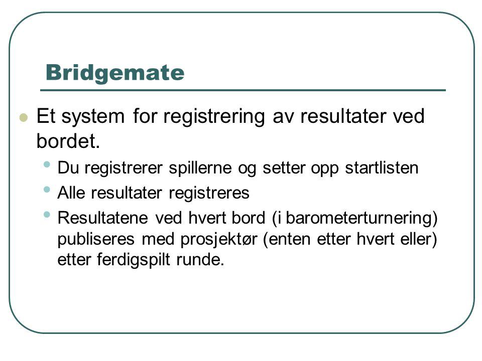 Bridgemate Et system for registrering av resultater ved bordet. Du registrerer spillerne og setter opp startlisten Alle resultater registreres Resulta