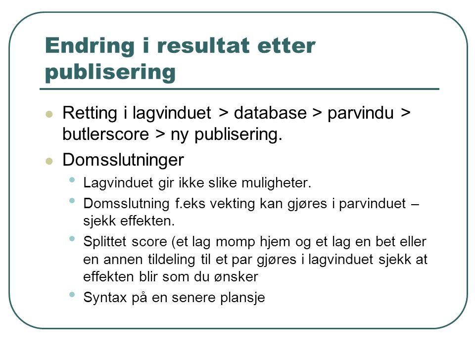 Endring i resultat etter publisering Retting i lagvinduet > database > parvindu > butlerscore > ny publisering. Domsslutninger Lagvinduet gir ikke sli
