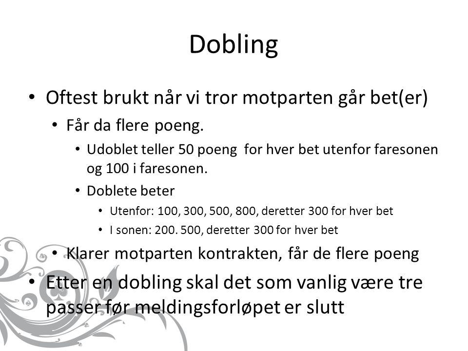 Dobling Oftest brukt når vi tror motparten går bet(er) Får da flere poeng. Udoblet teller 50 poeng for hver bet utenfor faresonen og 100 i faresonen.