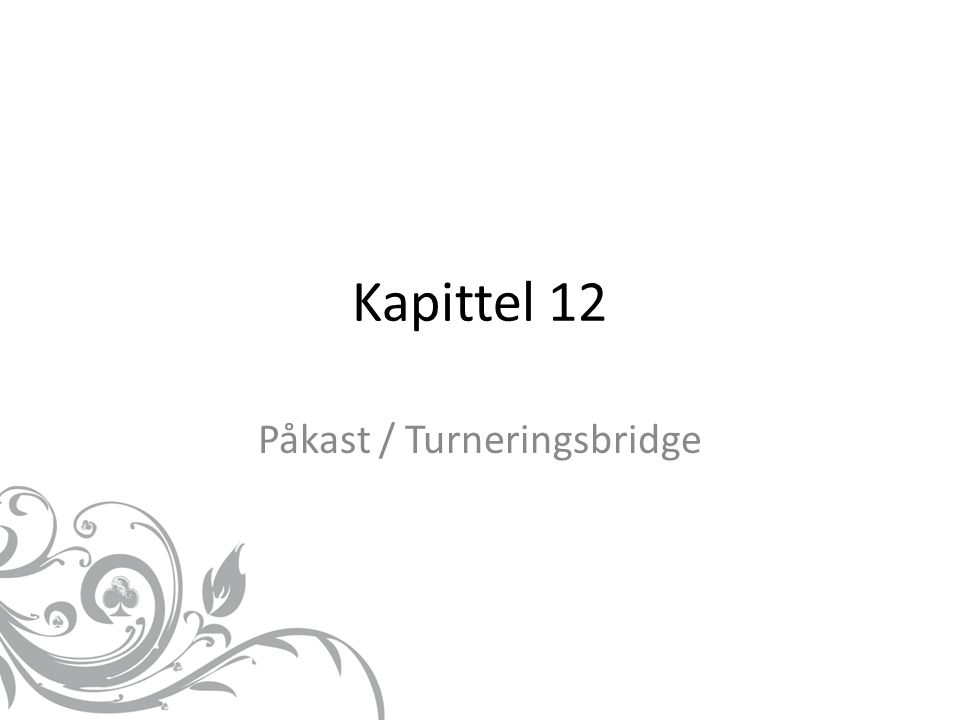 Kapittel 12 Påkast / Turneringsbridge
