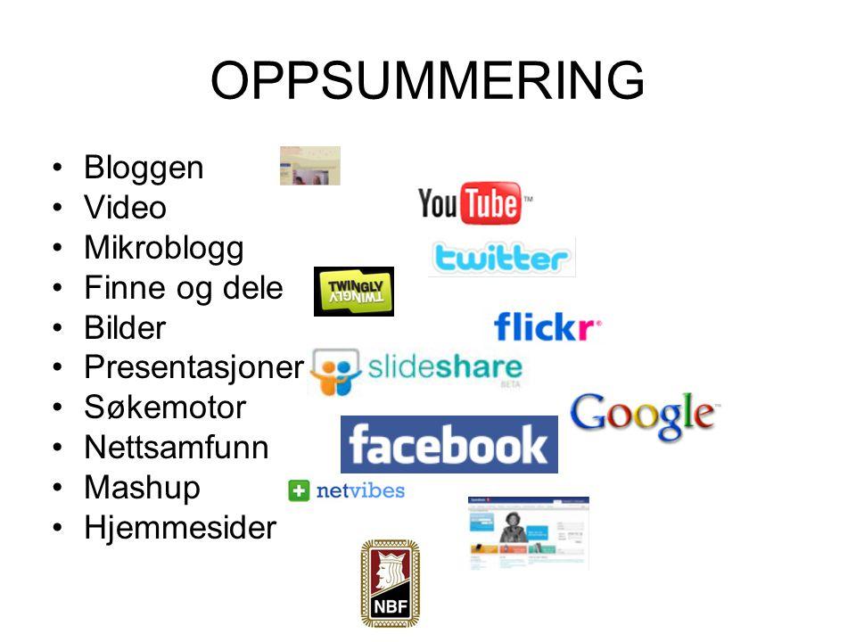 OPPSUMMERING Bloggen Video Mikroblogg Finne og dele Bilder Presentasjoner Søkemotor Nettsamfunn Mashup Hjemmesider