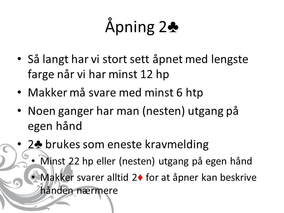 Etter 2 ♣ – 2 ♦ 2 ♥ / ♠ = minst 5-kortsfarge, utgangskrav 2 NT= 22 – 24 hp, jevn hånd 3 ♣ / ♦ = minst 5-kortsfarge, utgangskrav 3 NT = 25 – 27 hp, jevn hånd
