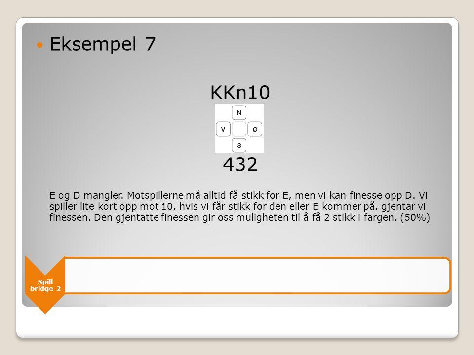 Spill bridge 2 Eksempel 7 KKn10 432 E og D mangler.