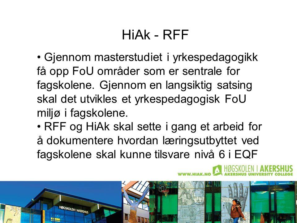 HiAk - RFF Noen tanker om HiAk og RFF HiAk ser det som sitt ansvar å ivareta fagskolenes behov for pedagogisk og didaktisk kompetanse Vi mener at vi kan bidra med å få fram internasjonale prosjekter som er relevante for fagskolene.