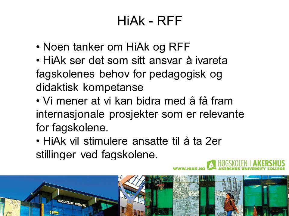 HiAk - RFF Noen tanker om HiAk og RFF HiAk ser det som sitt ansvar å ivareta fagskolenes behov for pedagogisk og didaktisk kompetanse Vi mener at vi k
