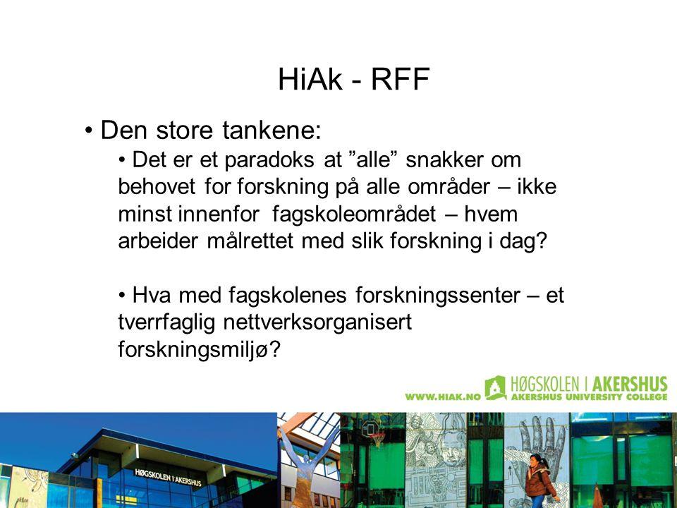 HiAk - RFF Den store tankene: Det er et paradoks at alle snakker om behovet for forskning på alle områder – ikke minst innenfor fagskoleområdet – hvem arbeider målrettet med slik forskning i dag.