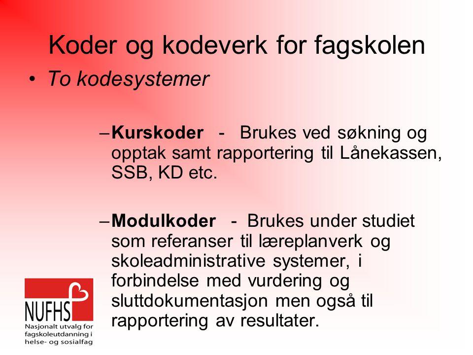 Koder og kodeverk for fagskolen To kodesystemer –Kurskoder - Brukes ved søkning og opptak samt rapportering til Lånekassen, SSB, KD etc.