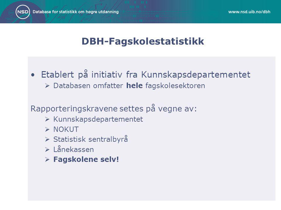 DBH-Fagskolestatistikk Etablert på initiativ fra Kunnskapsdepartementet  Databasen omfatter hele fagskolesektoren Rapporteringskravene settes på vegn