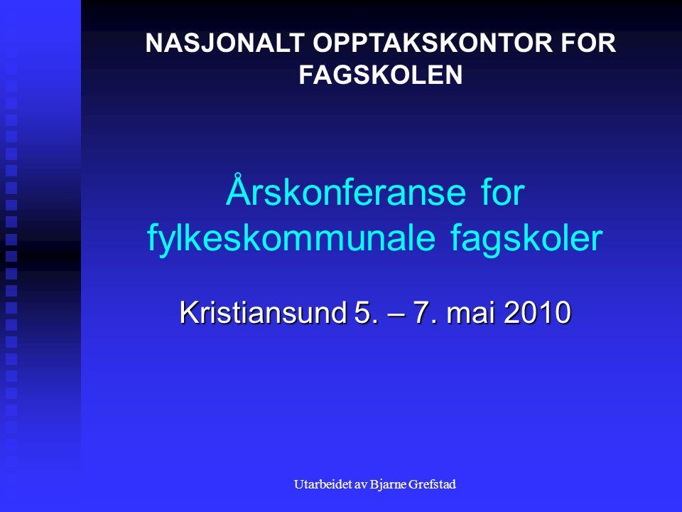 Utarbeidet av Bjarne Grefstad Årskonferanse for fylkeskommunale fagskoler Kristiansund 5.