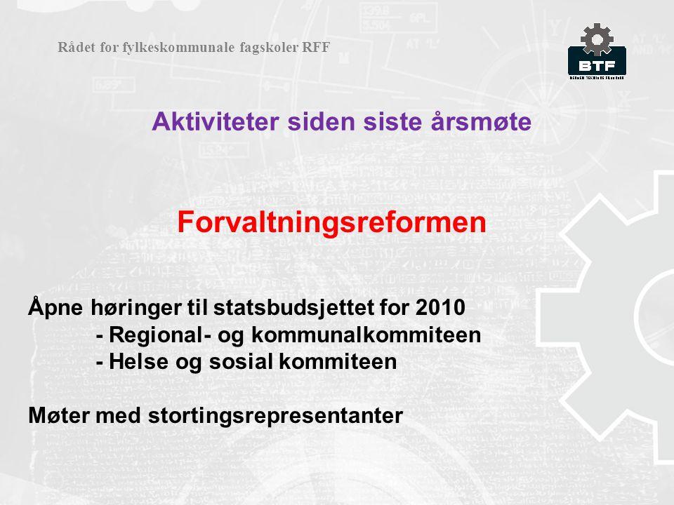Aktiviteter siden siste årsmøte Rådet for fylkeskommunale fagskoler RFF Forvaltningsreformen Åpne høringer til statsbudsjettet for 2010 - Regional- og