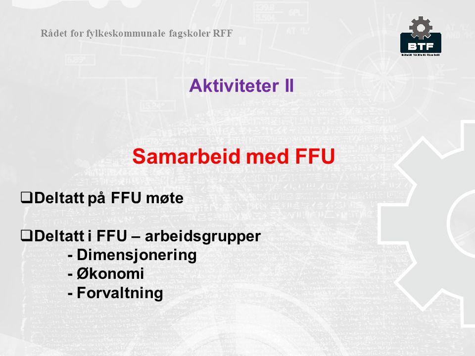 Aktiviteter II Rådet for fylkeskommunale fagskoler RFF Samarbeid med FFU  Deltatt på FFU møte  Deltatt i FFU – arbeidsgrupper - Dimensjonering - Øko