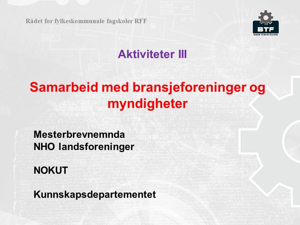 Aktiviteter III Rådet for fylkeskommunale fagskoler RFF Samarbeid med bransjeforeninger og myndigheter Mesterbrevnemnda NHO landsforeninger NOKUT Kunn