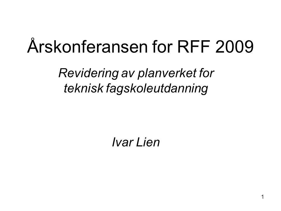 1 Årskonferansen for RFF 2009 Revidering av planverket for teknisk fagskoleutdanning Ivar Lien