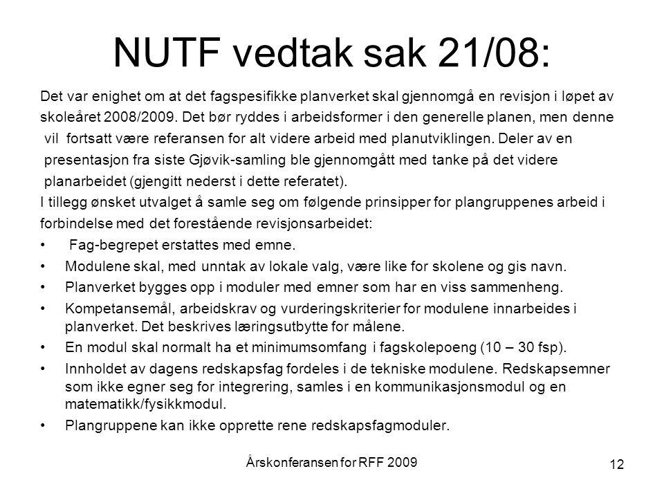 NUTF vedtak sak 21/08: Det var enighet om at det fagspesifikke planverket skal gjennomgå en revisjon i løpet av skoleåret 2008/2009.