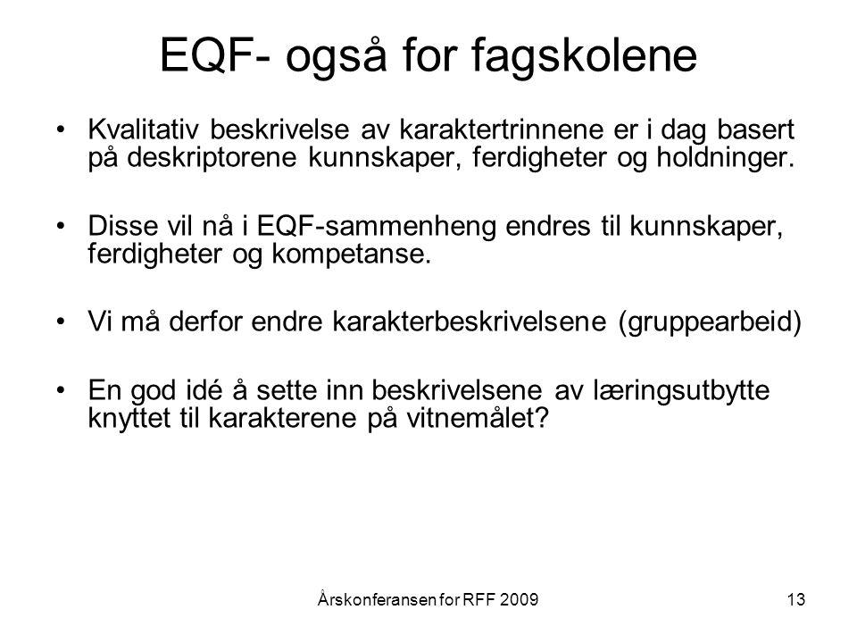 13 EQF- også for fagskolene Kvalitativ beskrivelse av karaktertrinnene er i dag basert på deskriptorene kunnskaper, ferdigheter og holdninger.