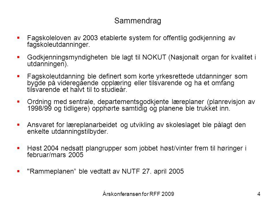 5 Helhetlig tenkning bak rammeplanen, men noe uryddig begrepsapparat Kompetansen ble skrevet slik: Faglig kompetanse Sosial kompetanse Ferdigheter Holdninger Årskonferansen for RFF 2009