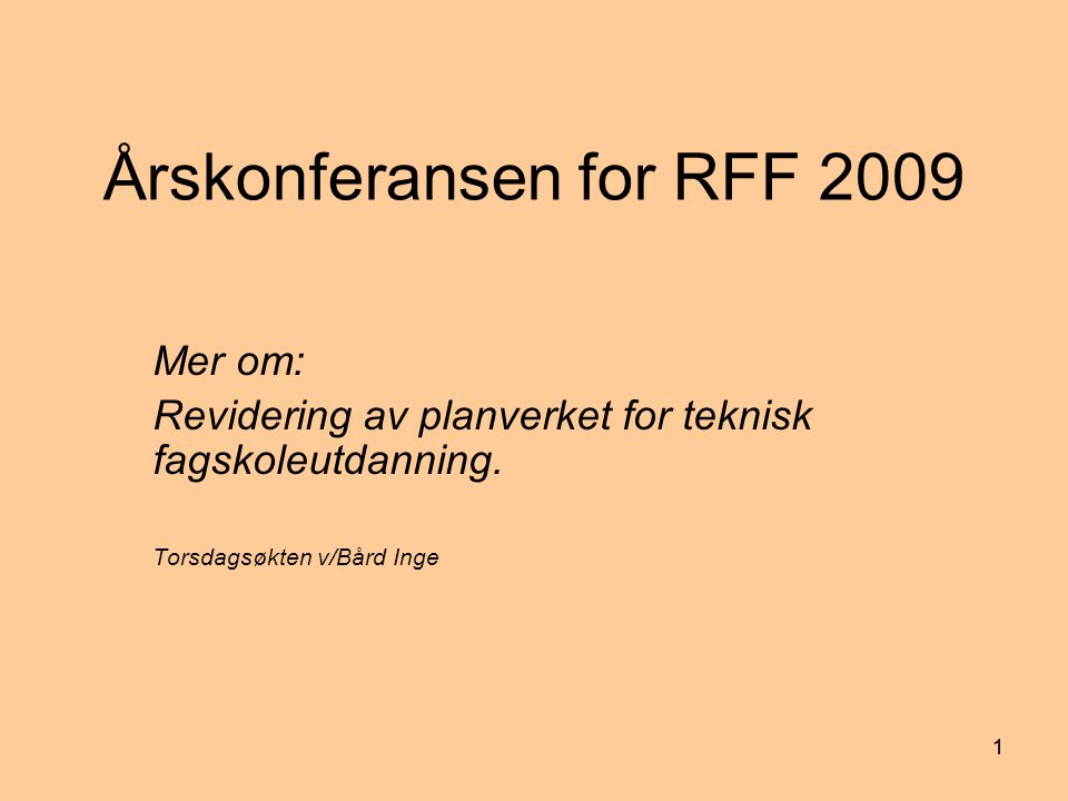 11 Årskonferansen for RFF 2009 Mer om: Revidering av planverket for teknisk fagskoleutdanning. Torsdagsøkten v/Bård Inge