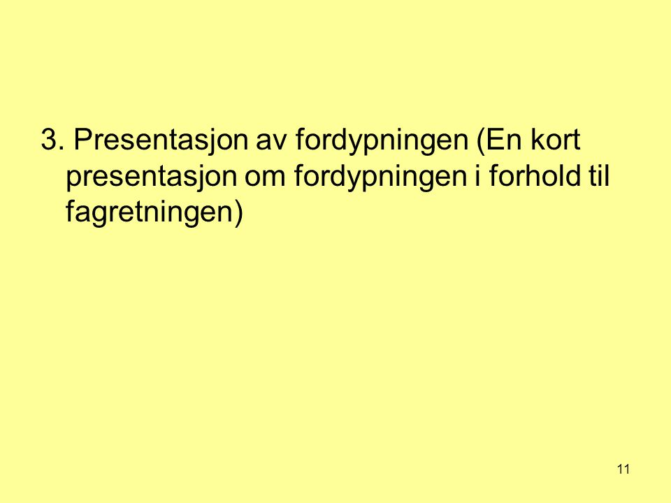11 3. Presentasjon av fordypningen (En kort presentasjon om fordypningen i forhold til fagretningen)