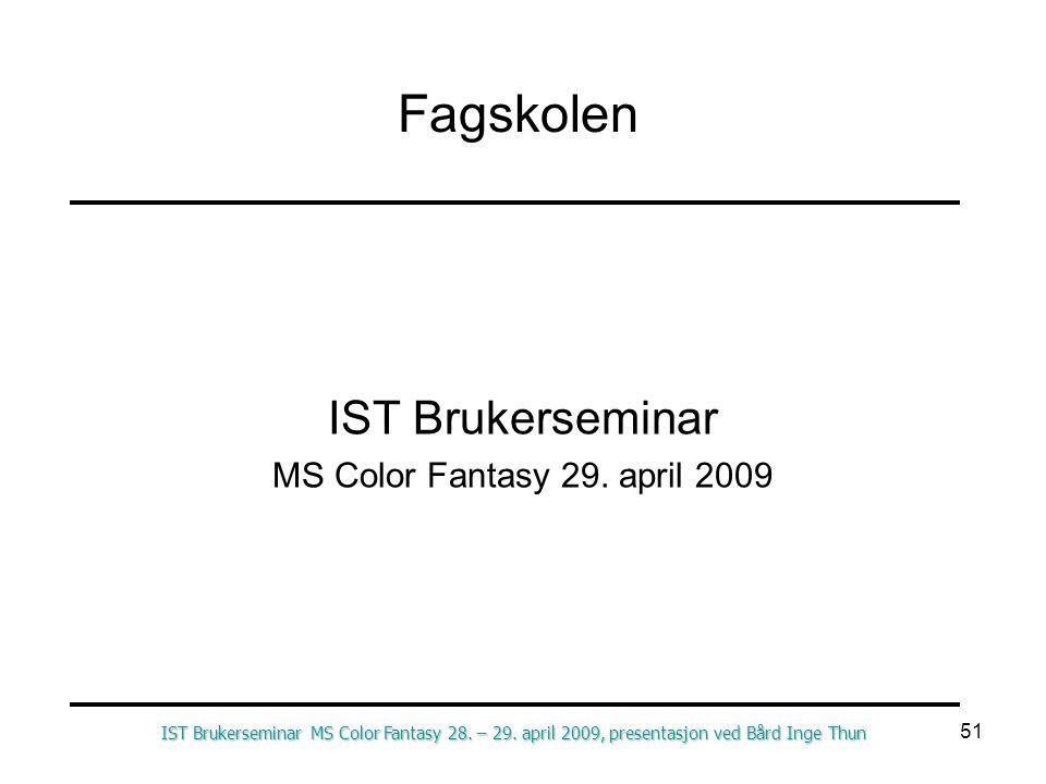 51 Fagskolen IST Brukerseminar MS Color Fantasy 29. april 2009 IST Brukerseminar MS Color Fantasy 28. – 29. april 2009, presentasjon ved Bård Inge Thu