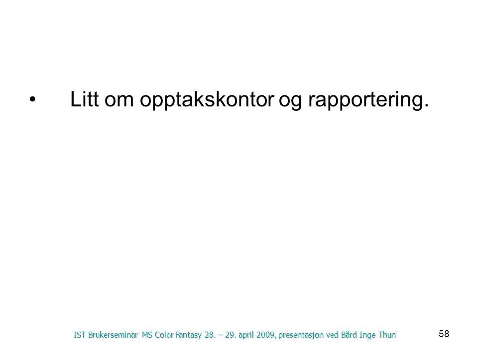58 Litt om opptakskontor og rapportering. IST Brukerseminar MS Color Fantasy 28. – 29. april 2009, presentasjon ved Bård Inge Thun