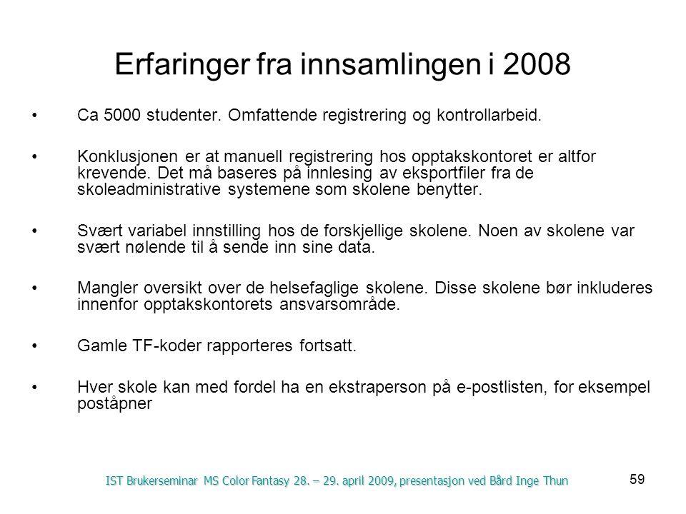 59 Erfaringer fra innsamlingen i 2008 Ca 5000 studenter. Omfattende registrering og kontrollarbeid. Konklusjonen er at manuell registrering hos opptak