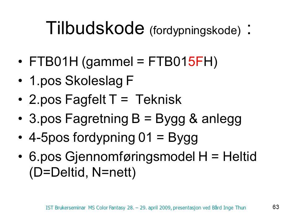 63 Tilbudskode (fordypningskode) : FTB01H (gammel = FTB015FH) 1.pos Skoleslag F 2.pos Fagfelt T = Teknisk 3.pos Fagretning B = Bygg & anlegg 4-5pos fordypning 01 = Bygg 6.pos Gjennomføringsmodel H = Heltid (D=Deltid, N=nett) IST Brukerseminar MS Color Fantasy 28.