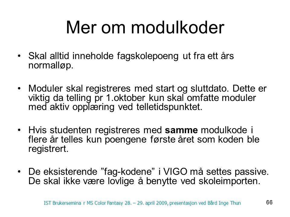 66 Mer om modulkoder Skal alltid inneholde fagskolepoeng ut fra ett års normalløp. Moduler skal registreres med start og sluttdato. Dette er viktig da