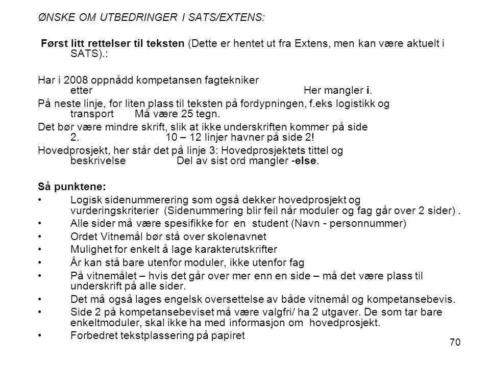 70 ØNSKE OM UTBEDRINGER I SATS/EXTENS: Først litt rettelser til teksten (Dette er hentet ut fra Extens, men kan være aktuelt i SATS).: Har i 2008 oppnådd kompetansen fagtekniker etter Her mangler i.