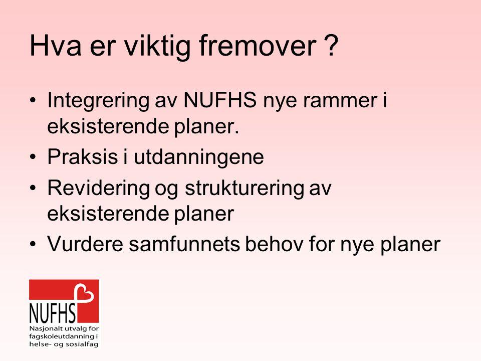 Hva er viktig fremover . Integrering av NUFHS nye rammer i eksisterende planer.