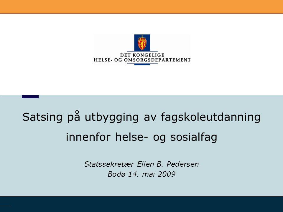 Satsing på utbygging av fagskoleutdanning innenfor helse- og sosialfag Statssekretær Ellen B.