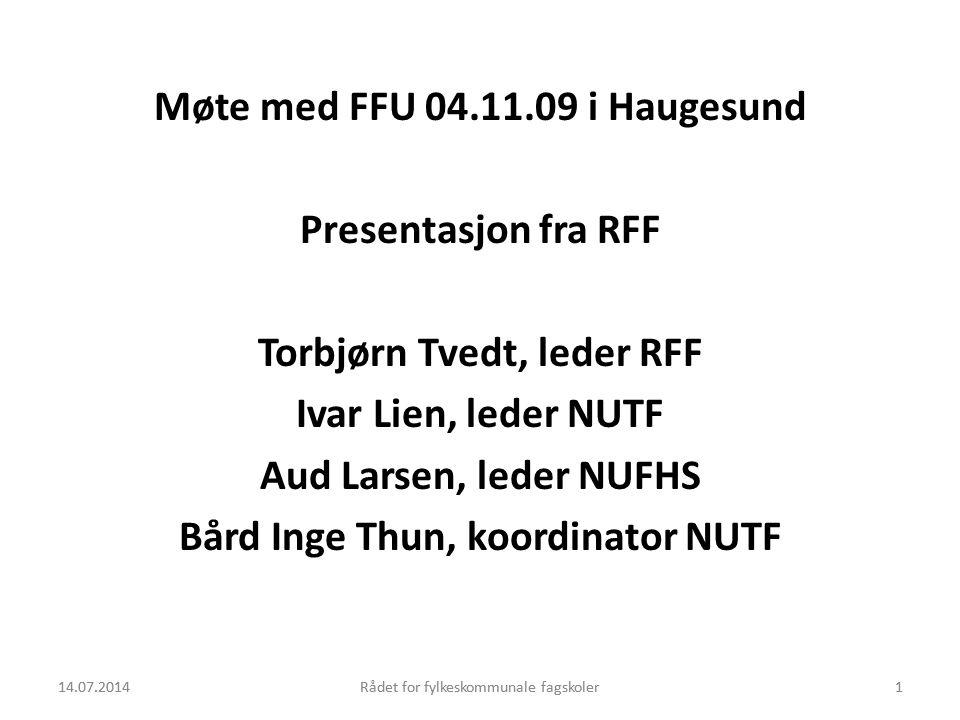 14.07.2014Rådet for fylkeskommunale fagskoler1 Møte med FFU 04.11.09 i Haugesund Presentasjon fra RFF Torbjørn Tvedt, leder RFF Ivar Lien, leder NUTF