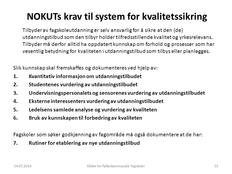14.07.2014Rådet for fylkeskommunale fagskoler15 NOKUTs krav til system for kvalitetssikring Tilbyder av fagskoleutdanning er selv ansvarlig for å sikr