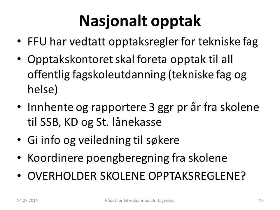 14.07.2014Rådet for fylkeskommunale fagskoler17 Nasjonalt opptak FFU har vedtatt opptaksregler for tekniske fag Opptakskontoret skal foreta opptak til